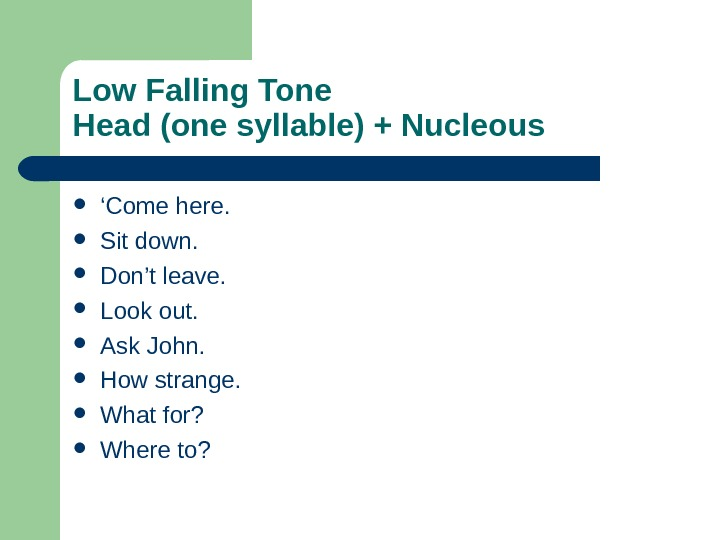 Low Falling Tone Head (one syllable) + Nucleous  ' Come here.  Sit down.