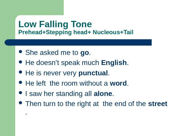 Low Falling Tone Prehead+Stepping head+ Nucleous+Tail She asked me to go.  He doesn't speak much