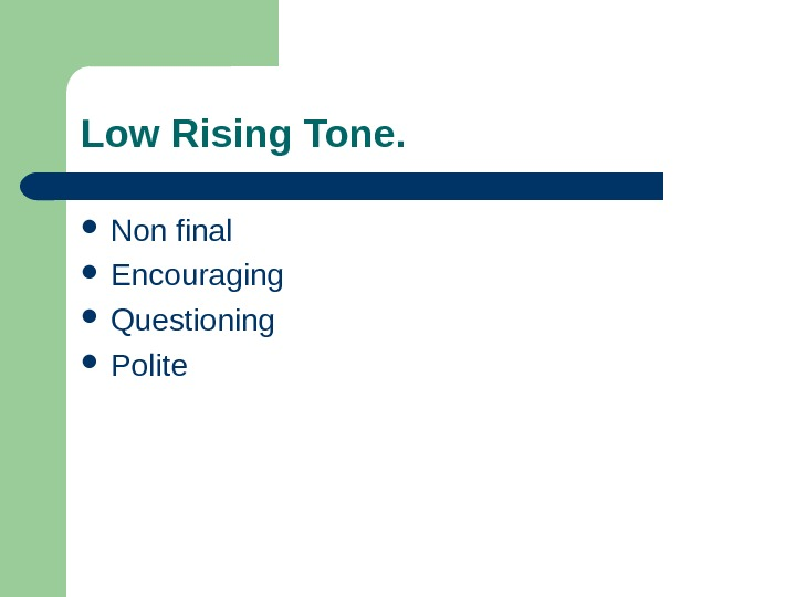 Low Rising Tone.  Non final  Encouraging  Questioning Polite