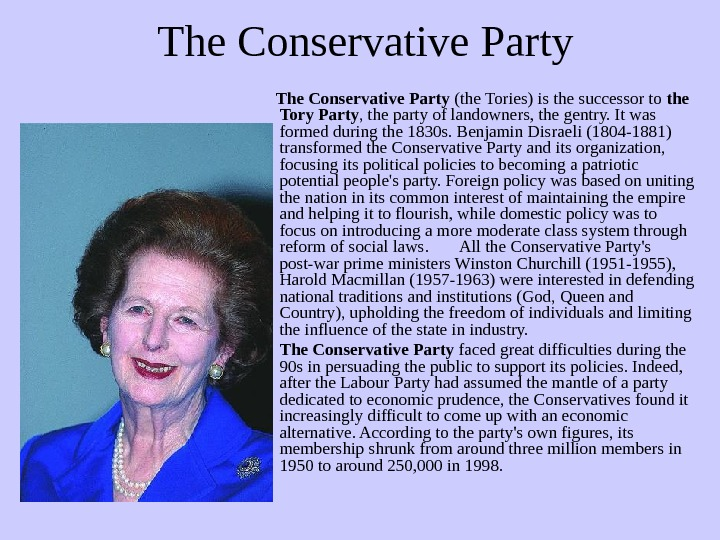 The Conservative  Party  The Conservative Party (the Tories) is the successor to the Tory