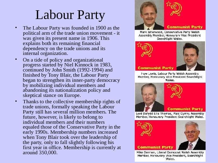 Labour Party • The Labour Party was founded in 1900 as the political arm of the