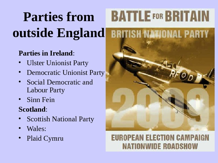 Parties from outside England Parties in Ireland :  • Ulster Unionist Party • Democratic Unionist