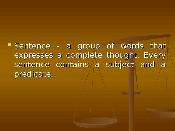 Sentence  - -  a group of words that expresses a complete thought.
