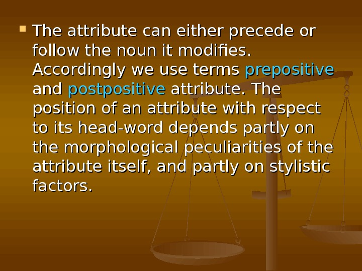 The attribute can either precede or follow the noun it modifies.  Accordingly we