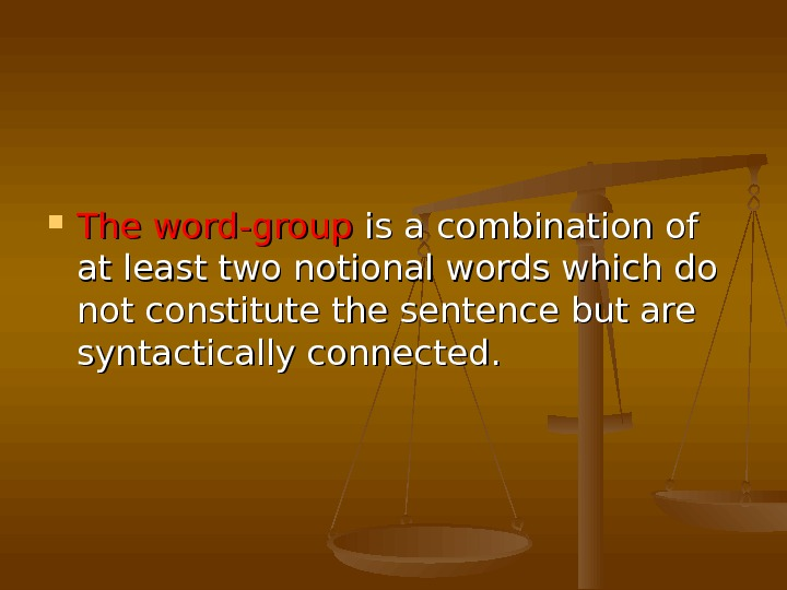 The word-group is a combination of at least two notional words which do not
