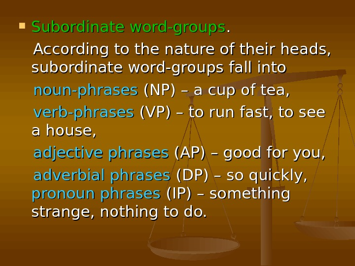 Subordinate word-groups. .   According to the nature of their heads,  subordinate