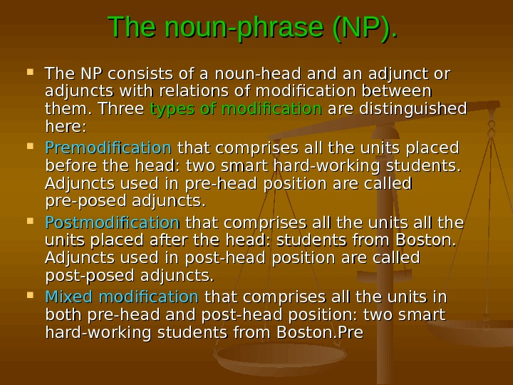 The noun-phrase (NP). The NP consists of a noun-head and an adjunct or adjuncts