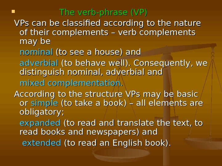 The verb-phrase (VP)  VPs can be classified according to