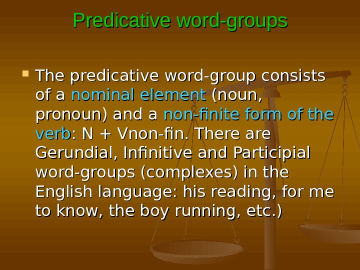 Predicative word-groups The predicative word-group consists of a nominal element (noun,  pronoun) and