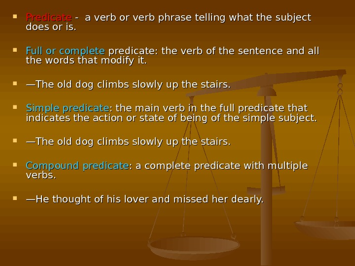 Predicate - -  a verb or verb phrase telling what the subject does