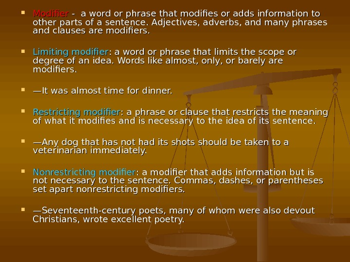 Modifier - -  a word or phrase that modifies or adds information to