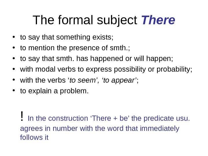 The formal subject There • to say that something exists;  • to mention the presence