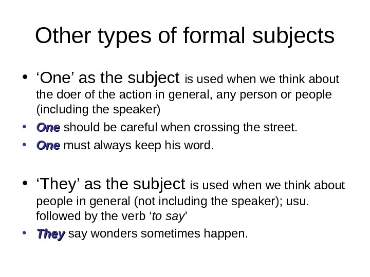 Other types of formal subjects • ' One' as the subject is used when we think
