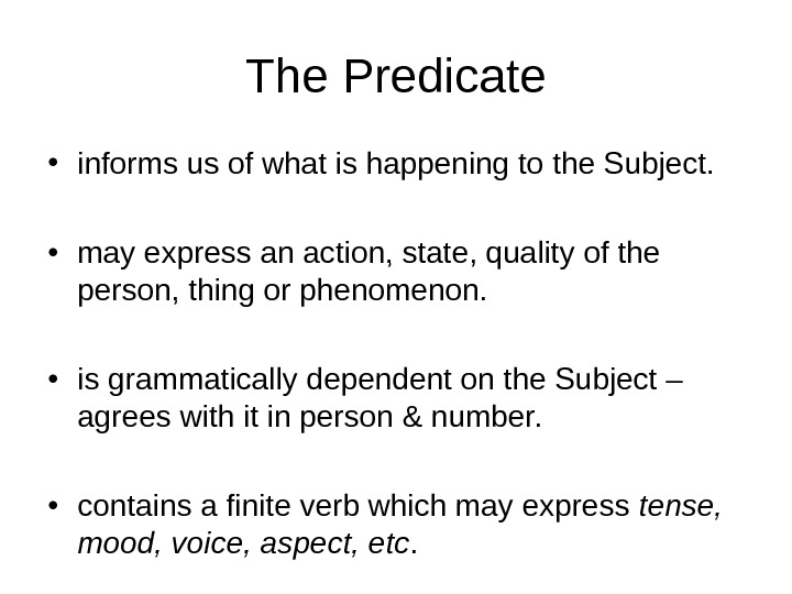 The Predicate • informs us of what is happening to the Subject.  • may express