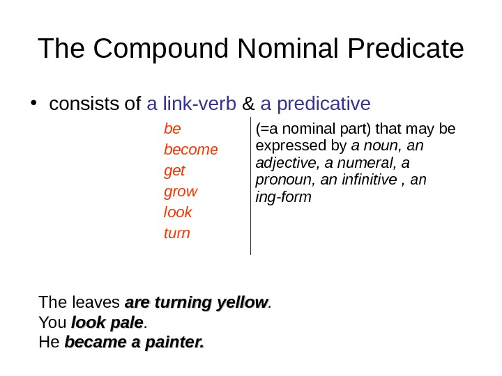 The Compound Nominal Predicate • consists of a link-verb & a predicative  be become get