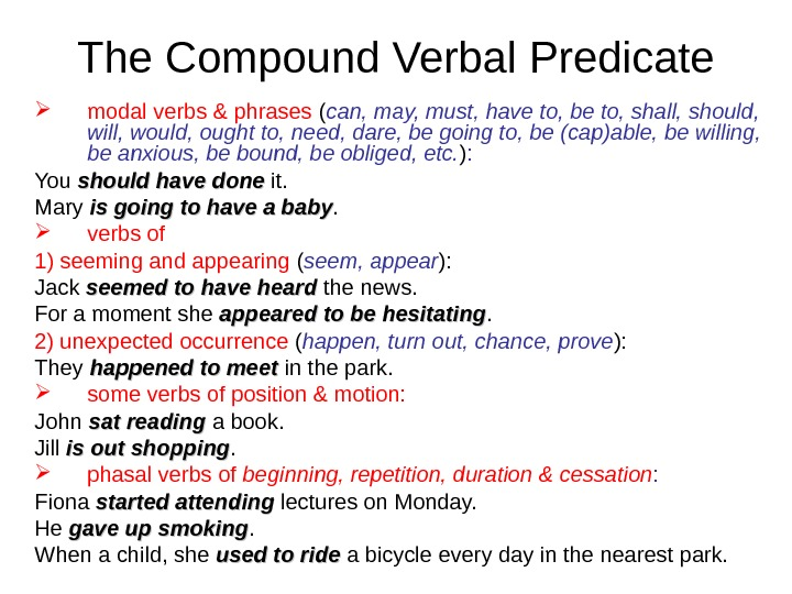 The Compound Verbal Predicate modal verbs & phrases ( can, may, must, have to, be to,