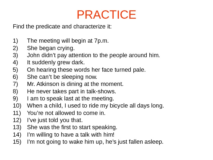 PRACTICE Find the predicate and characterize it: 1) The meeting will begin at 7 p. m.