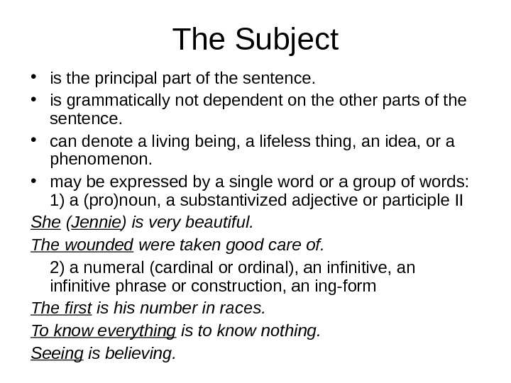 The Subject • is the principal part of the sentence.  • is grammatically not dependent
