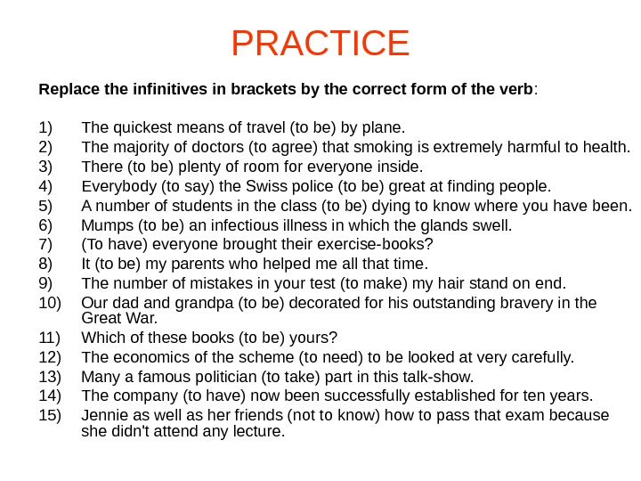 PRACTICE Replace the infinitives in brackets by the correct form of the verb : 1) The