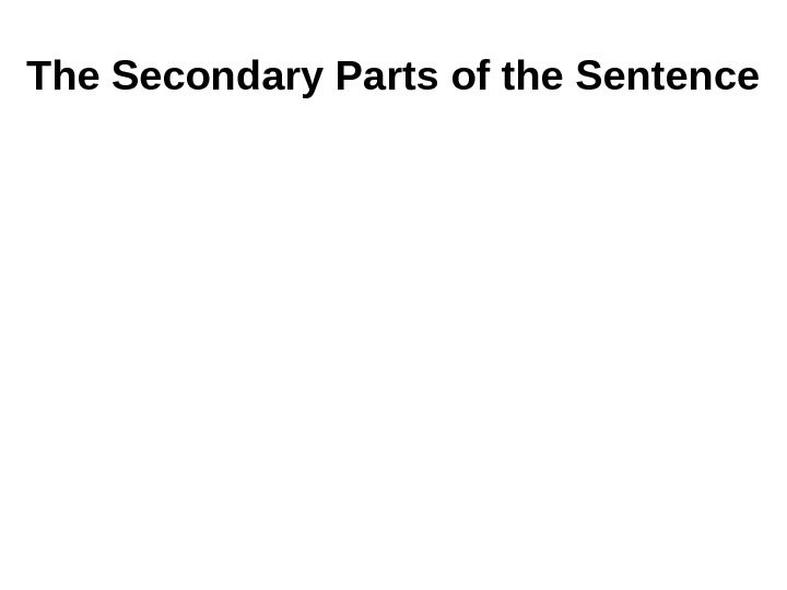 The Secondary Parts of the Sentence