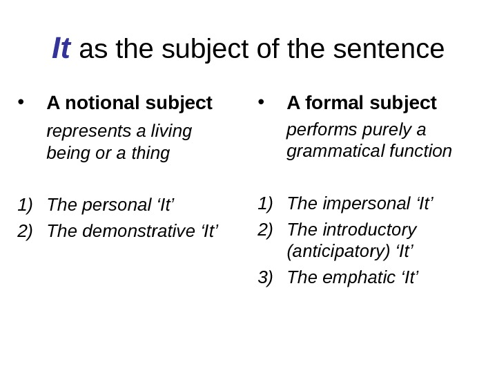 It  as the subject of the sentence • A notional subject represents a living being