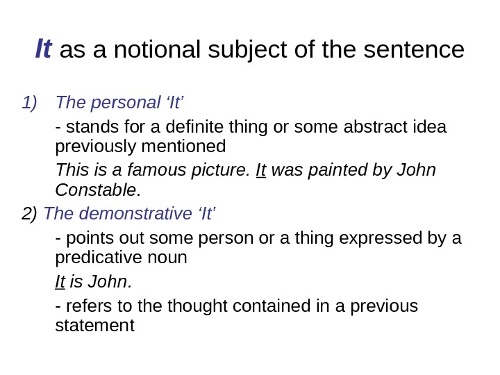 It  as a notional subject of the sentence 1) The personal 'It' - stands for