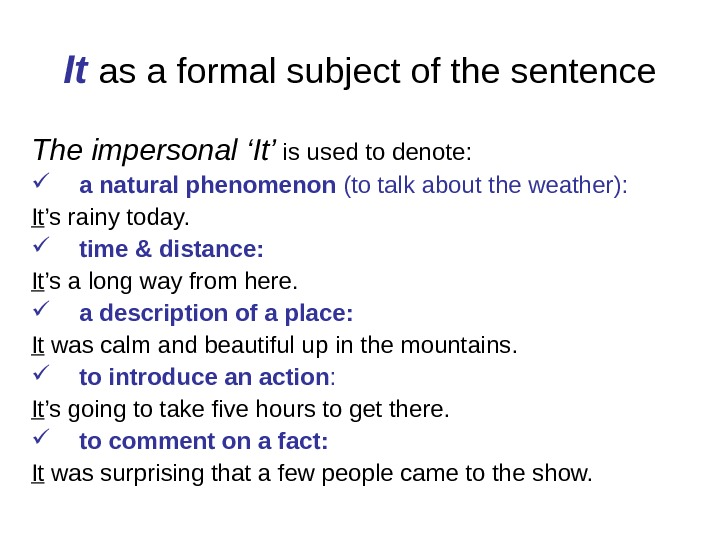 It  as a formal subject of the sentence The impersonal 'It' is used to denote: