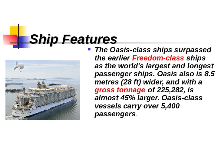 Ship Features The Oasis-class ships surpassed the earlier Freedom-class ships as the world's largest