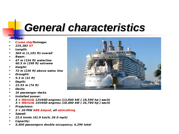 General characteristics  Type:  Cruise ship Tonnage:  225, 282 GT Length: