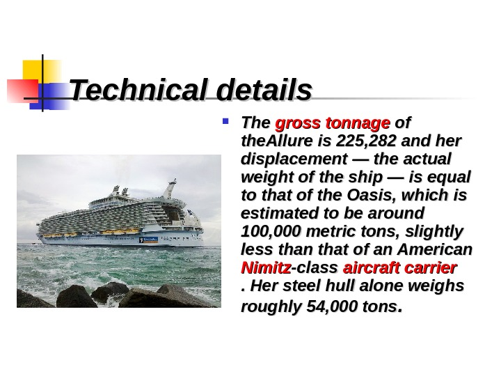 Technical details  The gross tonnage of of the. Allure is 225, 282 and