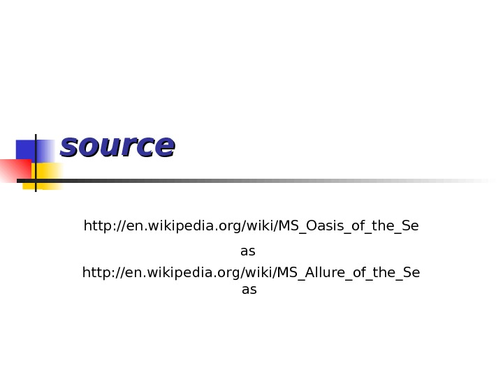 source http: //en. wikipedia. org/wiki/MS_Oasis_of_the_Se as  http: //en. wikipedia. org/wiki/MS_Allure_of_the_Se as