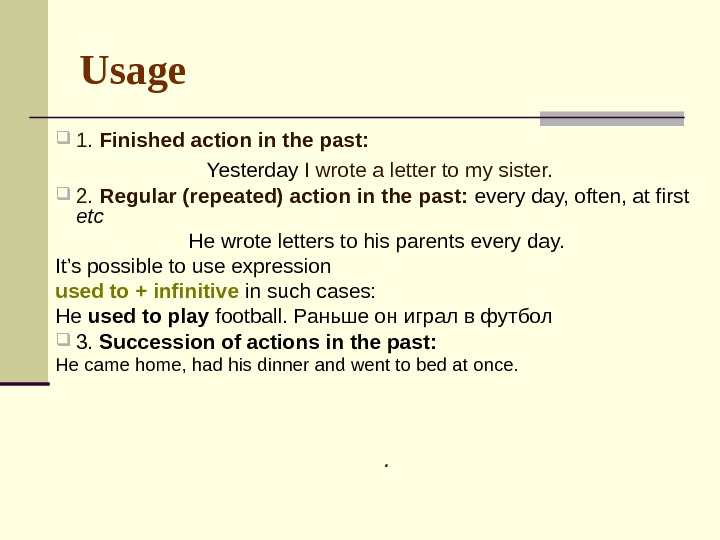 Usage  1.  Finished action in the past:  Yesterday I wrote a letter to