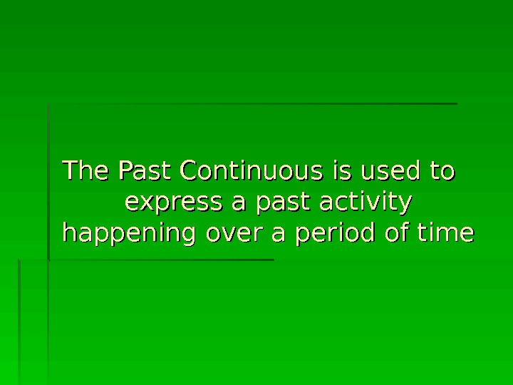 The Past Continuous is used to express a past activity happening over a period of time