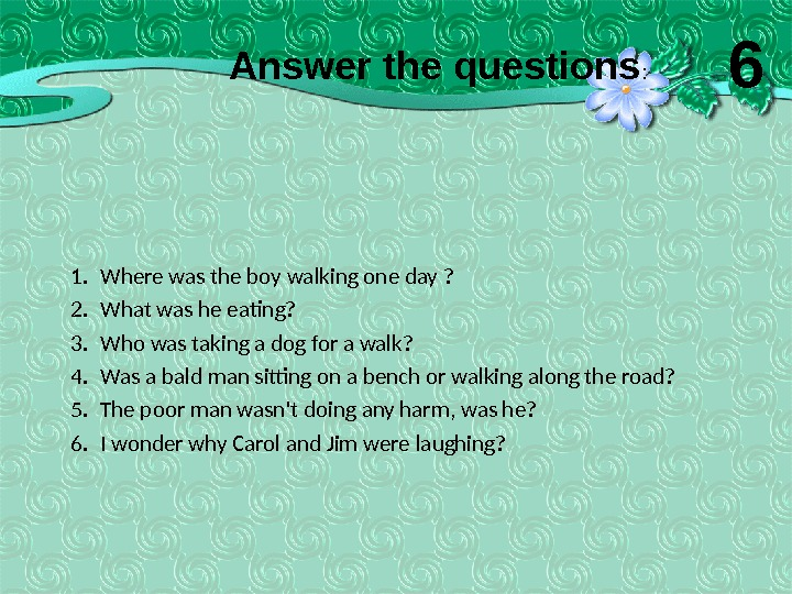 1. Where was the boy walking one day ? 2. What was he eating? 3. Who