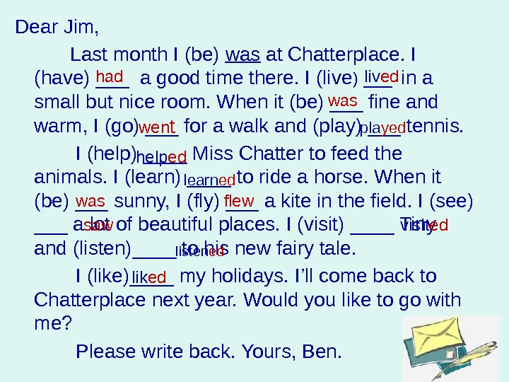 Dear Jim,   Last month I (be) was at Chatterplace. I (have) ___ a good
