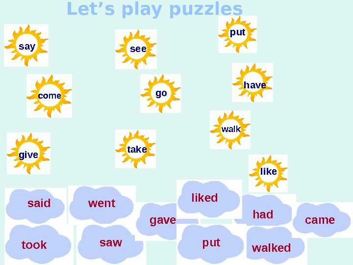 Let's play puzzles  gosee  havesay take give come put  likewalk saw went hadsaid