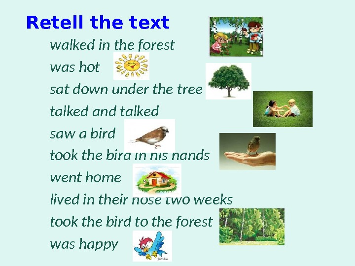 Retell the text walked in the forest was hot sat down under the tree talked and
