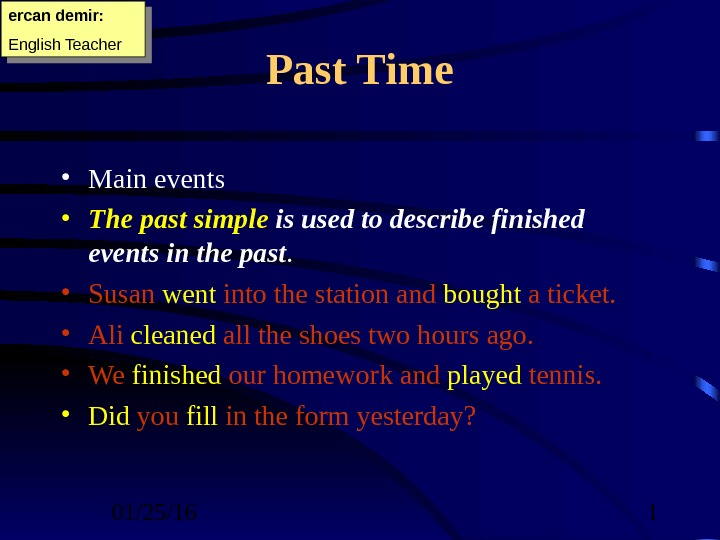 01/25/16  1 Past Time • Main events • The past simple is used to describe