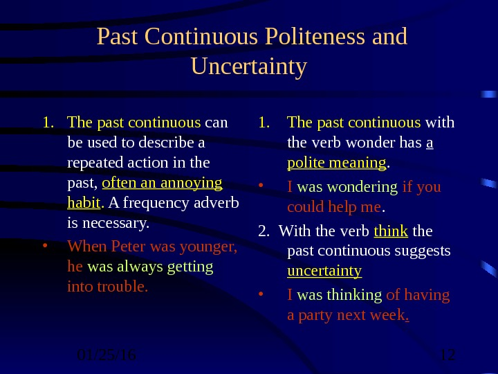 01/25/16  12 Past Continuous Politeness and Uncertainty 1. The past continuous can be used to