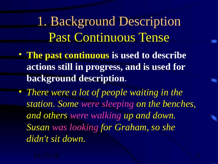 01/25/16  31. Background Description Past Continuous Tense • The past continuous is used to describe