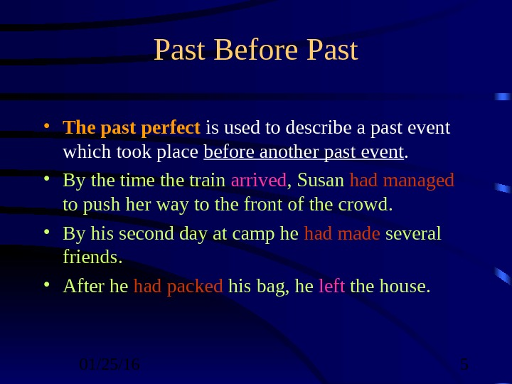 01/25/16  5 Past Before Past • The past perfect is used to describe a past