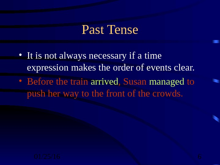 01/25/16  6 Past Tense • It is not always necessary if a time expression makes
