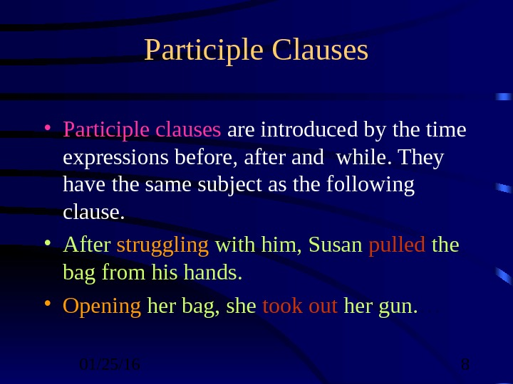 01/25/16  8 Participle Clauses • Participle clauses are introduced by the time expressions before, after