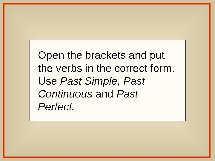 Open the brackets and put the verbs in the correct form.  Use Past