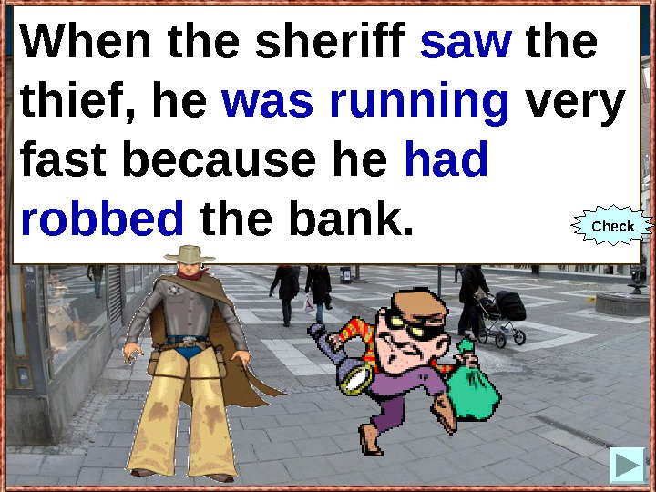 When the sheriff (to see) the thief, he (to run) very fast because he (to