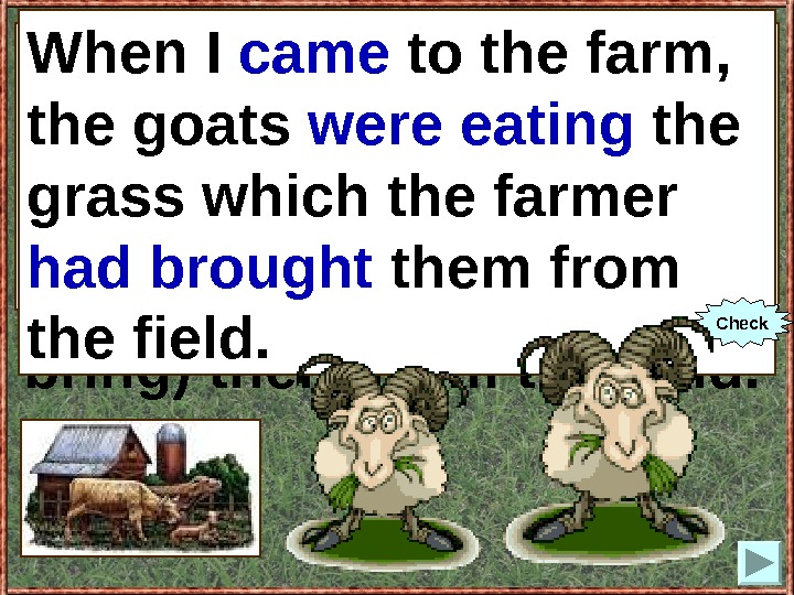 When I (to come) to the farm, the goats (to eat) the grass which