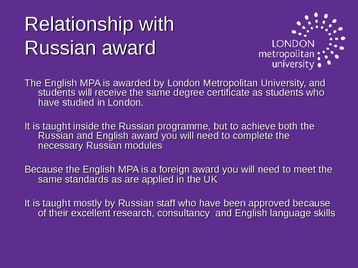 Relationship with Russian award The English MPA is awarded by London Metropolitan University, and students will