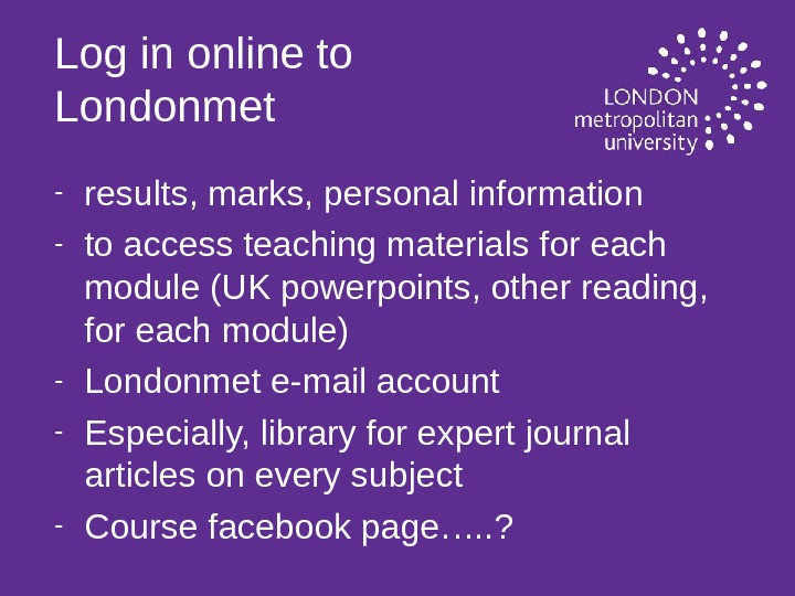 Log in online to Londonmet - results, marks, personal information - to access teaching materials for