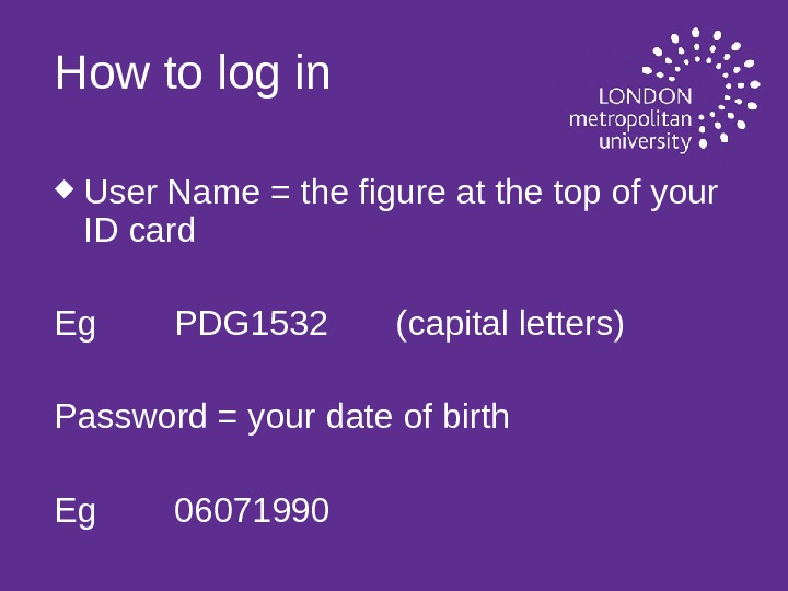 How to log in User Name = the figure at the top of your ID card