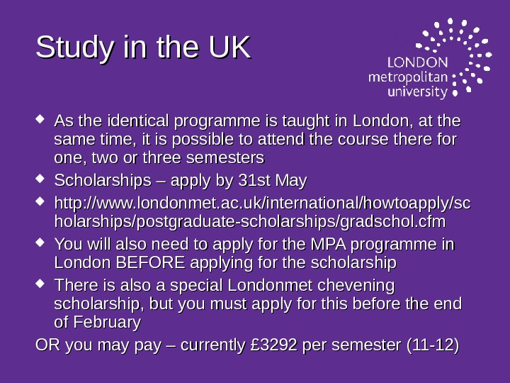 Study in the UK As the identical programme is taught in London, at the same time,